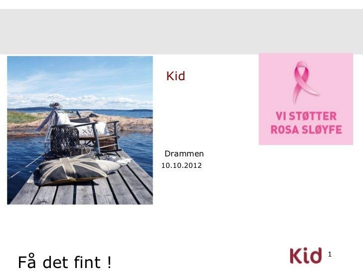 Kid                Drammen                10.10.2012                             1Få det fint !