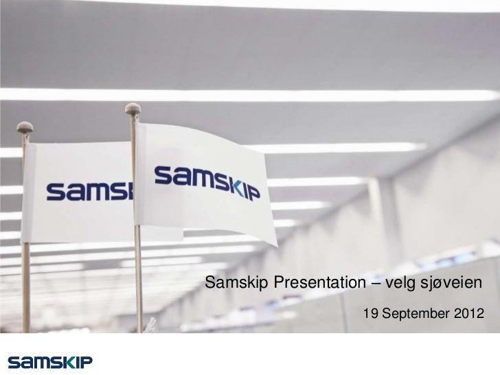 Samskip Presentation – velg sjøveien                    19 September 2012