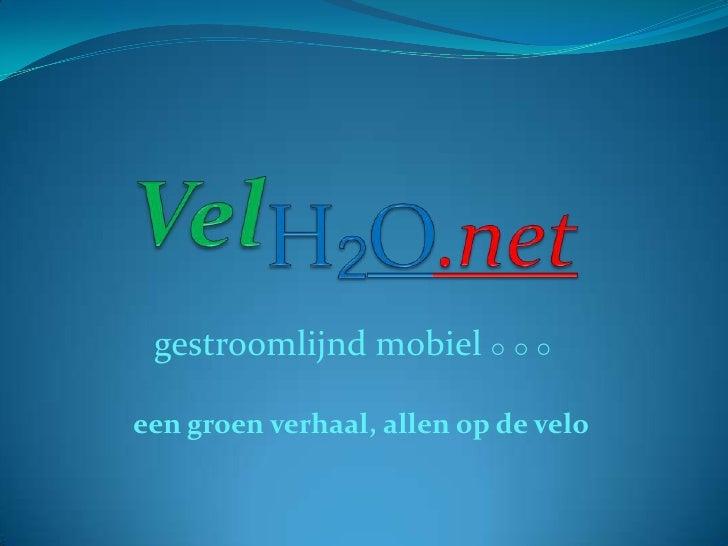 VelH2O.net<br />gestroomlijnd mobiel   <br />een groen verhaal, allen op de velo<br />