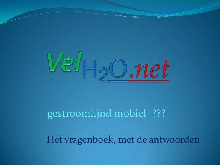 VelH2O.net<br />gestroomlijnd mobiel  ???<br />Het vragenboek, met de antwoorden<br />