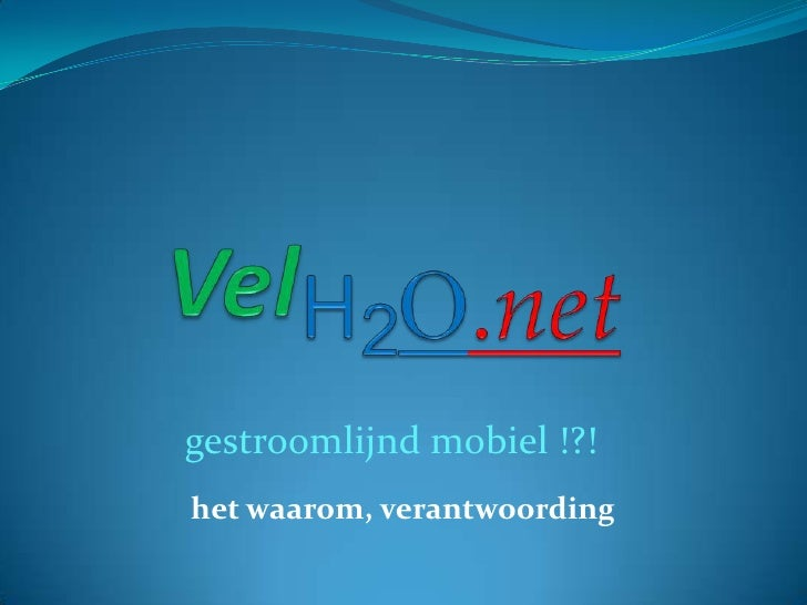 VelH2O.net<br />gestroomlijnd mobiel !?!<br />het waarom, verantwoording<br />