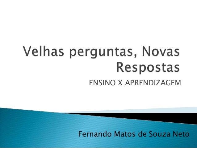 ENSINO X APRENDIZAGEM Fernando Matos de Souza Neto