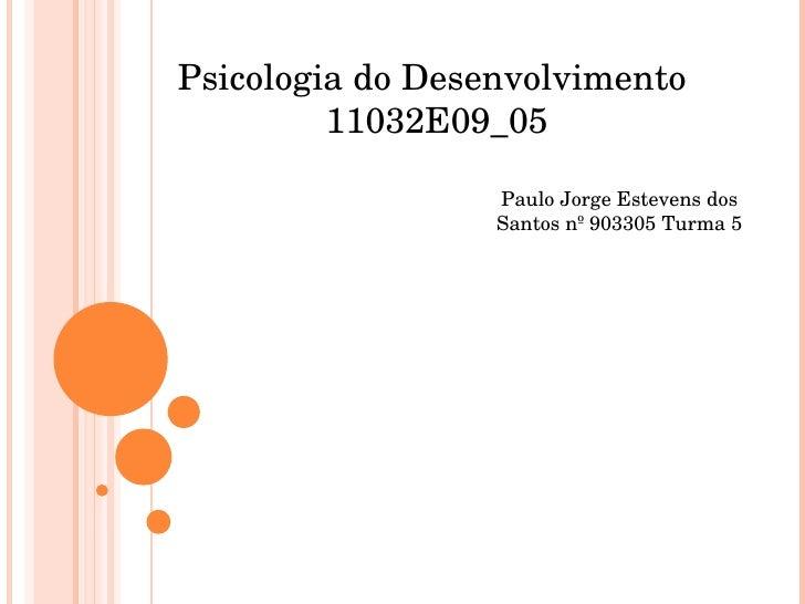 Paulo Jorge Estevens dos Santos nº 903305 Turma 5 Psicologia do Desenvolvimento  11032E09_05