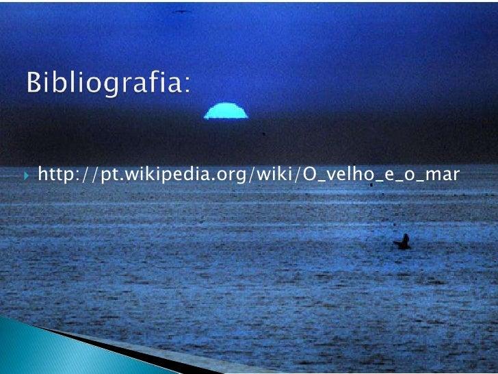 Bibliografia:<br />http://pt.wikipedia.org/wiki/O_velho_e_o_mar<br />