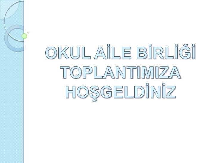 OKUL AİLE BİRLİĞİ <br />TOPLANTIMIZAHOŞGELDİNİZ<br />
