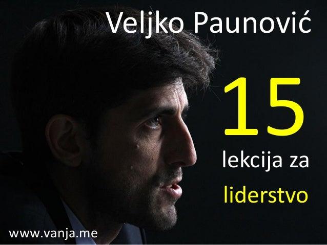 lekcija za liderstvo 15 Veljko Paunović www.vanja.me
