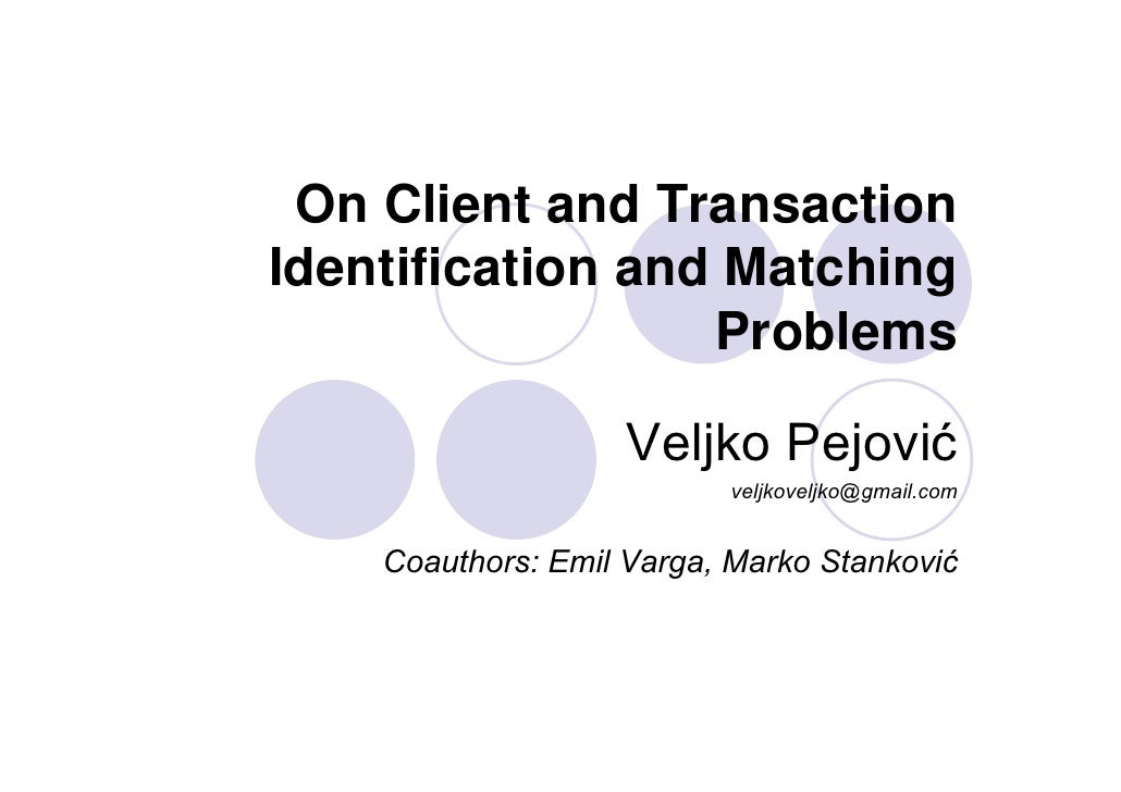On Client and Transaction Identification and Matching                   Problems                      Veljko Pejović      ...