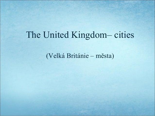 The United Kingdom– cities (Velká Británie – města)