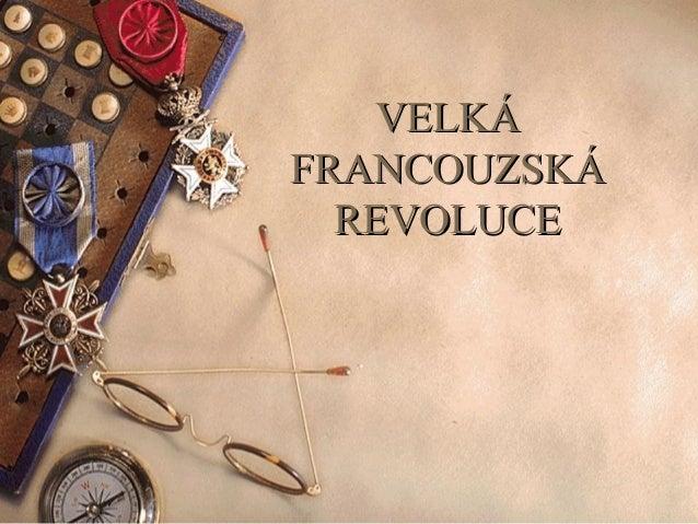 VELKÁVELKÁ FRANCOUZSKÁFRANCOUZSKÁ REVOLUCEREVOLUCE