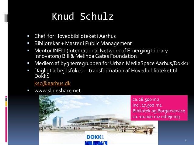 Knud Schulz  Chef for Hovedbiblioteket i Aarhus  Bibliotekar + Master i Public Management  Mentor INELI (International ...