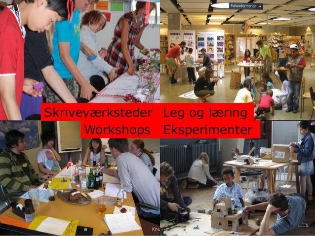 Knud Schulz Aarhus oktober 2015 36 Skriveværksteder Eksperimenter Leg og læring Workshops