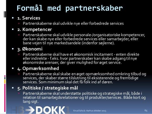 Formål med partnerskaber  1. Services  Partnerskaberne skal udvikle nye eller forbedrede services  2. Kompetencer  Par...