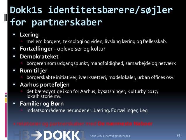 Dokk1s identitetsbærere/søjler for partnerskaber  Læring  mellem borgere, teknologi og viden; livslang læring og fælless...