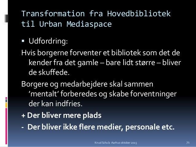 Transformation fra Hovedbibliotek til Urban Mediaspace  Udfordring: Hvis borgerne forventer et bibliotek som det de kende...