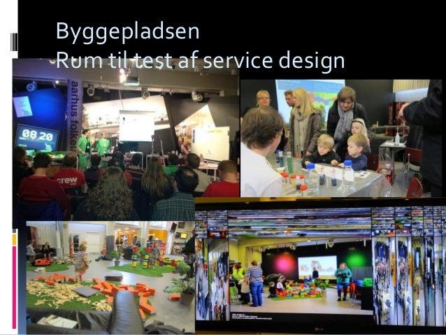 Transformation Lab II Knud Schulz Aarhus oktober 2015 73 Byggepladsen Rum til test af service design