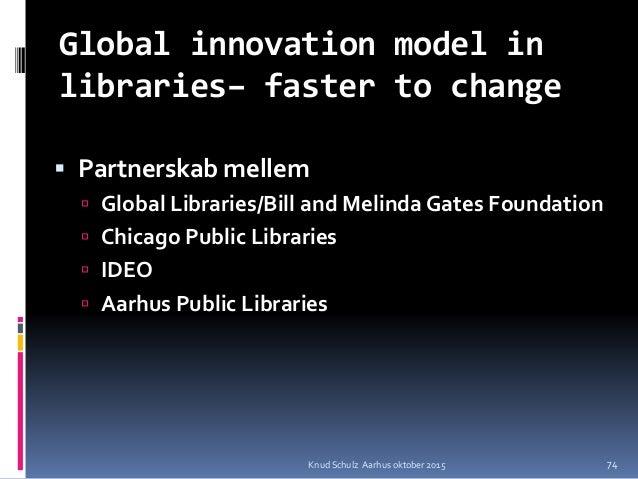 Global innovation model in libraries– faster to change  Partnerskab mellem  Global Libraries/Bill and Melinda Gates Foun...