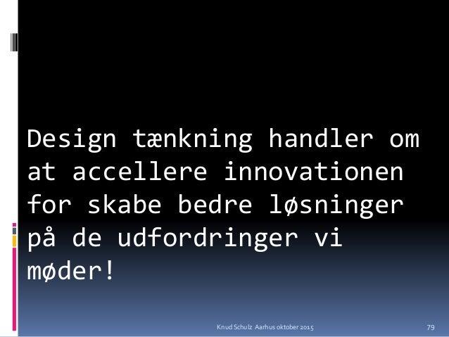 DESIGN THINKING Design tænkning handler om at accellere innovationen for skabe bedre løsninger på de udfordringer vi møder...