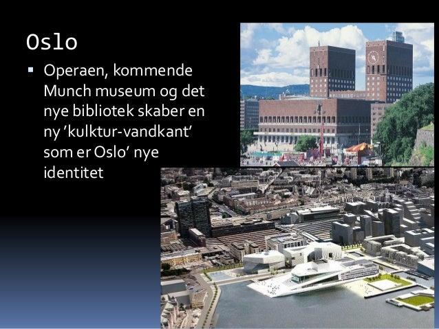 Oslo  Operaen, kommende Munch museum og det nye bibliotek skaber en ny 'kulktur-vandkant' som er Oslo' nye identitet Knud...