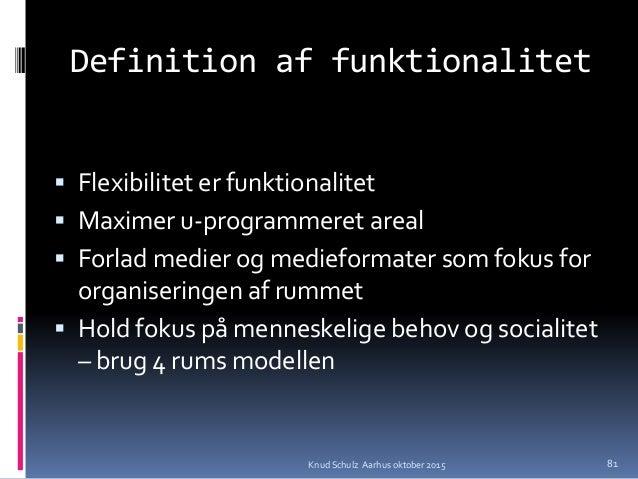Definition af funktionalitet  Flexibilitet er funktionalitet  Maximer u-programmeret areal  Forlad medier og medieforma...