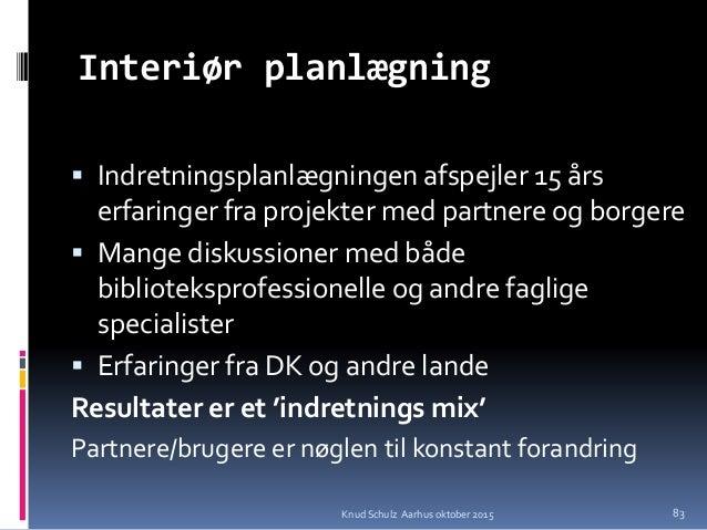 Interiør planlægning  Indretningsplanlægningen afspejler 15 års erfaringer fra projekter med partnere og borgere  Mange ...