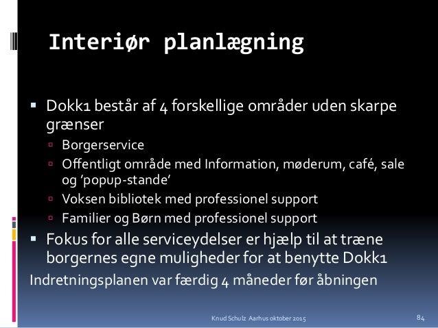 Interiør planlægning  Dokk1 består af 4 forskellige områder uden skarpe grænser  Borgerservice  Offentligt område med I...