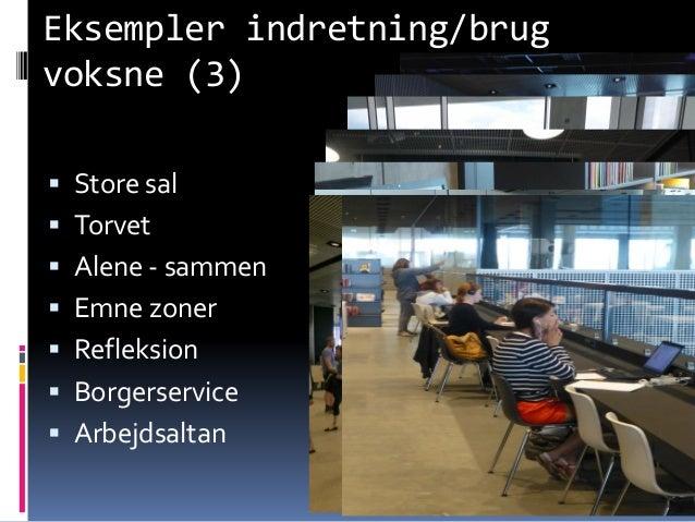 Eksempler indretning/brug voksne (3) Knud Schulz Aarhus oktober 2015 91  Store sal  Torvet  Alene - sammen  Emne zoner...