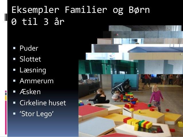 Eksempler Familier og Børn 0 til 3 år  Puder  Slottet  Læsning  Ammerum  Æsken  Cirkeline huset  'Stor Lego' Knud S...