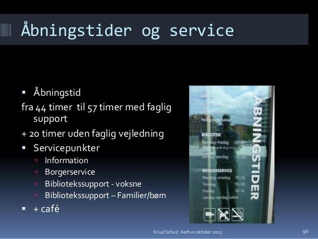 Åbningstider og service  Åbningstid fra 44 timer til 57 timer med faglig support + 20 timer uden faglig vejledning  Serv...