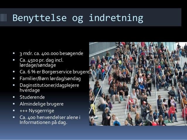 Benyttelse og indretning  3 mdr. ca. 400.000 besøgende  Ca. 4500 pr. dag incl. lørdage/søndage  Ca. 6 % er Borgerservic...