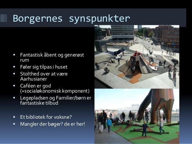 Borgernes synspunkter  Fantastisk åbent og generøst rum  Føler sig tilpas i huset  Stolthed over at være Aarhusianer  ...