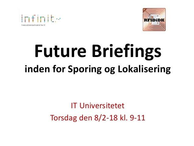 Future Briefings inden for Sporing og Lokalisering IT Universitetet Torsdag den 8/2-18 kl. 9-11