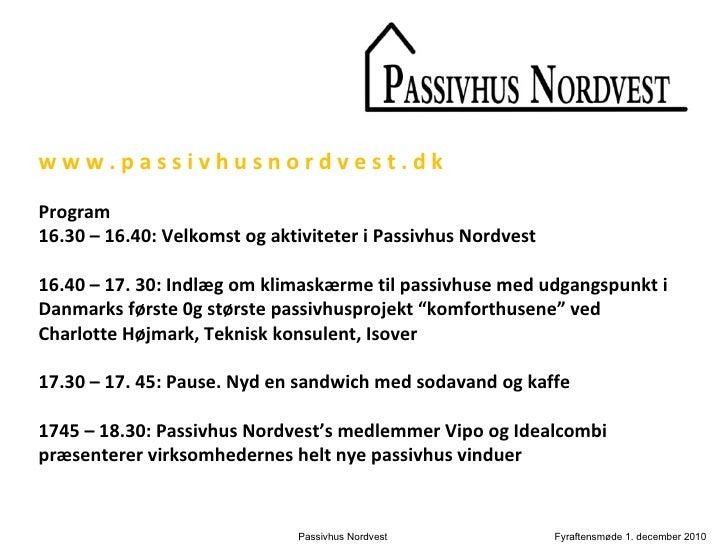 w w w . p a s s i v h u s n o r d v e s t . d k Program 16.30 – 16.40:Velkomst og aktiviteter i Passivhus Nordvest  16.40...