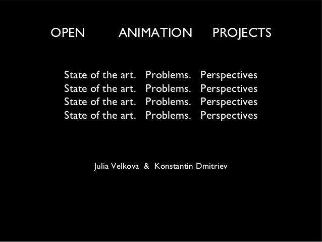 OPEN          ANIMATION                PROJECTS State of the art.   Problems.     Perspectives State of the art.   Problem...