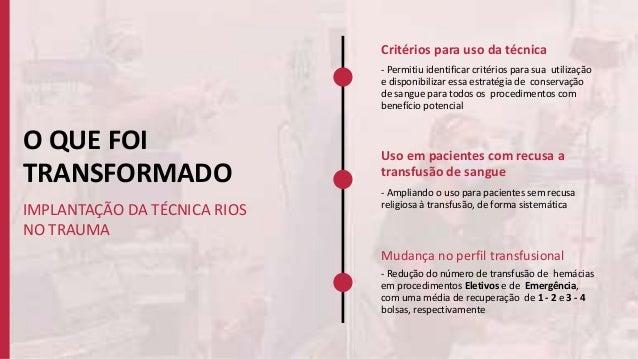 O QUE FOI TRANSFORMADO IMPLANTAÇÃO DA TÉCNICA RIOS NO TRAUMA Critérios para uso da técnica - Permitiu identificar critério...