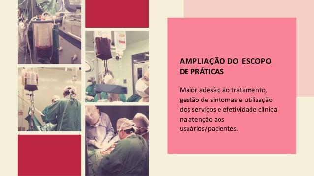 AMPLIAÇÃO DO ESCOPO DE PRÁTICAS Maior adesão ao tratamento, gestão de sintomas e utilização dos serviços e efetividade clí...