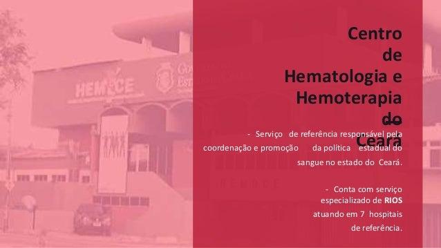 Centro de Hematologia e Hemoterapia do Ceará - Serviço de referência responsável pela coordenação e promoção da política e...