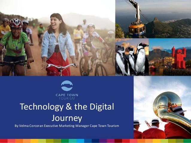 Technology & the Digital Journey By Velma Corcoran Executive Marketing Manager Cape Town Tourism