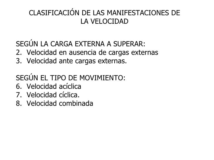 CLASIFICACIÓN DE LAS MANIFESTACIONES DE LA VELOCIDAD <ul><li>SEGÚN LA CARGA EXTERNA A SUPERAR: </li></ul><ul><li>Velocidad...