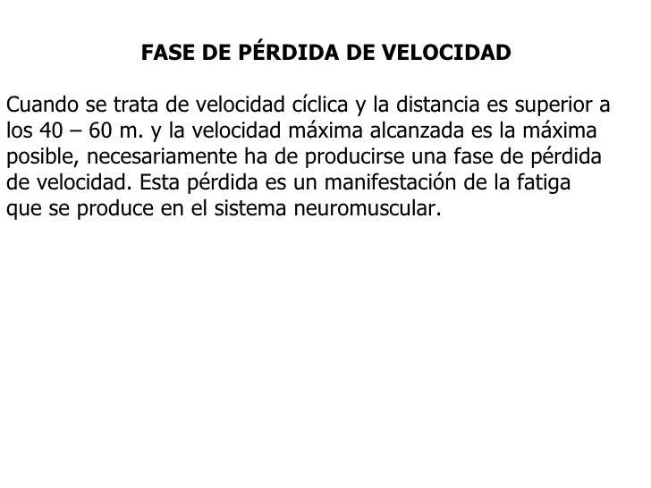 FASE DE PÉRDIDA DE VELOCIDAD Cuando se trata de velocidad cíclica y la distancia es superior a los 40 – 60 m. y la velocid...