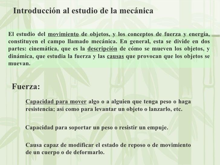 Introducción al estudio de la mecánica El estudio del  movimiento  de objetos, y los conceptos de fuerza y energía, consti...