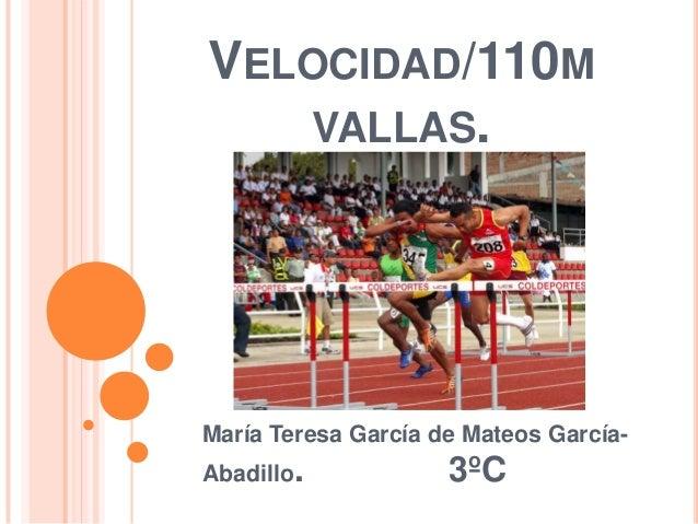 VELOCIDAD/110M VALLAS.  María Teresa García de Mateos GarcíaAbadillo.  3ºC