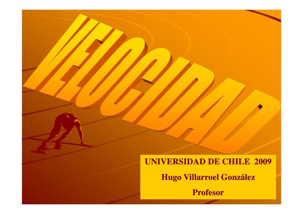 UNIVERSIDAD DE CHILE 2009    Hugo Villarroel González           Profesor