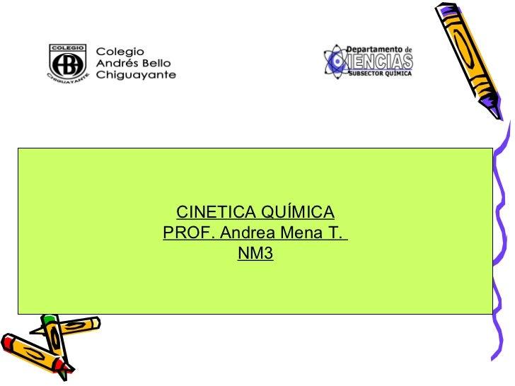 CINETICA QUÍMICA PROF. Andrea Mena T.  NM3