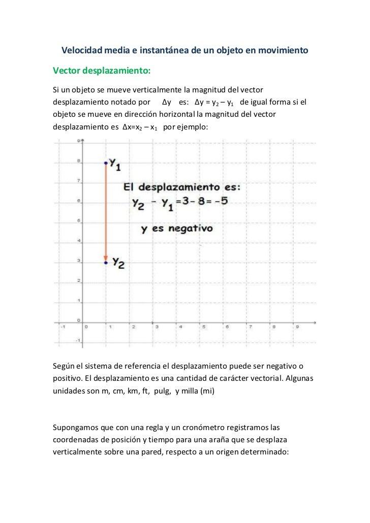 Velocidad media e instantánea de un objeto en movimientoVector desplazamiento:Si un objeto se mueve verticalmente la magni...