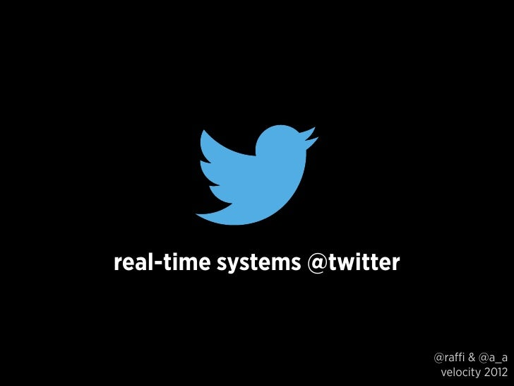 real-time systems @twitter                             @raffi & @a_a                              velocity 2012