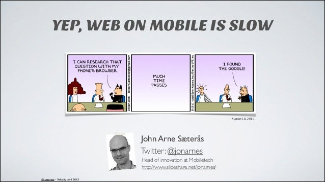 YEP, WEB ON MOBILE IS SLOW  August 18, 2010  John Arne Sæterås Twitter: @jonarnes Head of innovation at Mobiletech http://...