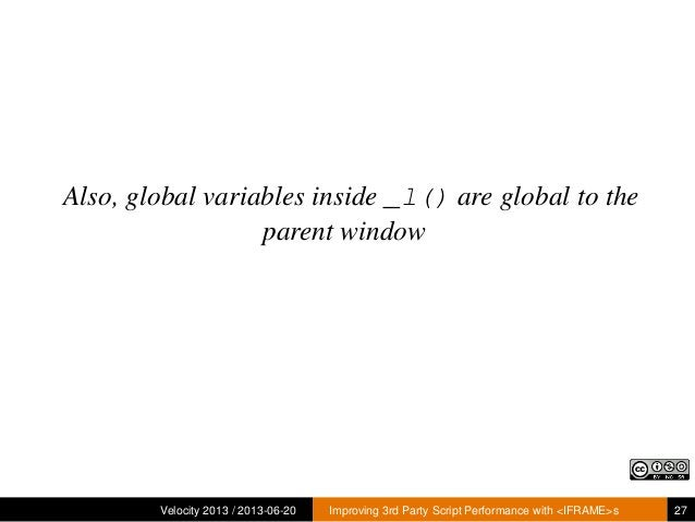 Also, global variables inside _l() are global to theparent windowVelocity 2013 / 2013-06-20 Improving 3rd Party Script Per...