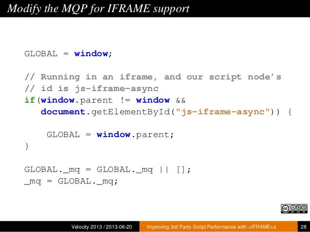 Modify the MQP for IFRAME supportGLOBAL = window;// Running in an iframe, and our script node's// id is js-iframe-asyncif(...