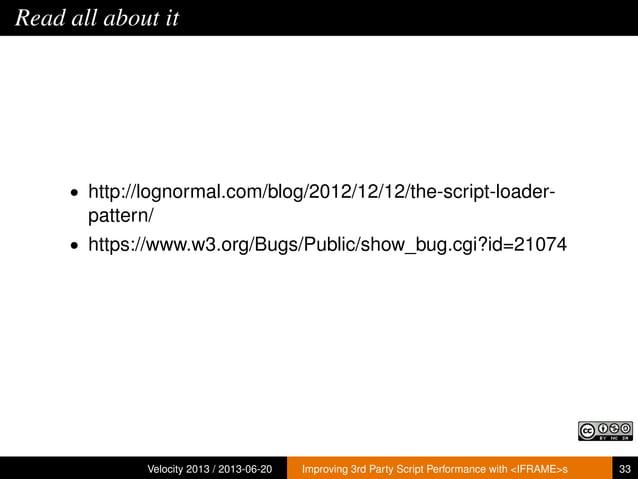 Read all about it• http://lognormal.com/blog/2012/12/12/the-script-loader-pattern/• https://www.w3.org/Bugs/Public/show_bu...