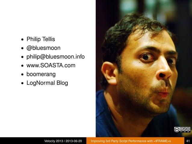 • Philip Tellis• @bluesmoon• philip@bluesmoon.info• www.SOASTA.com• boomerang• LogNormal BlogVelocity 2013 / 2013-06-20 Im...